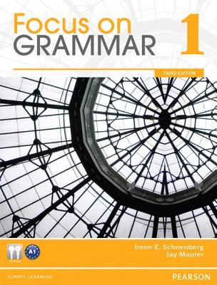 Focus on Grammar 1 By Schoenberg, Irene E./ Maurer, Jay